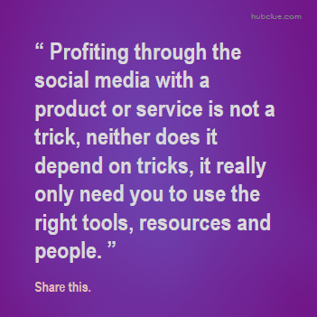 Profiting through the social media with a product or service is not a trick, neither does it depend on tricks, it really only need you to use the right tools, resources and people.